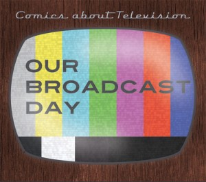 Our Broadcast Day - Comics about Television